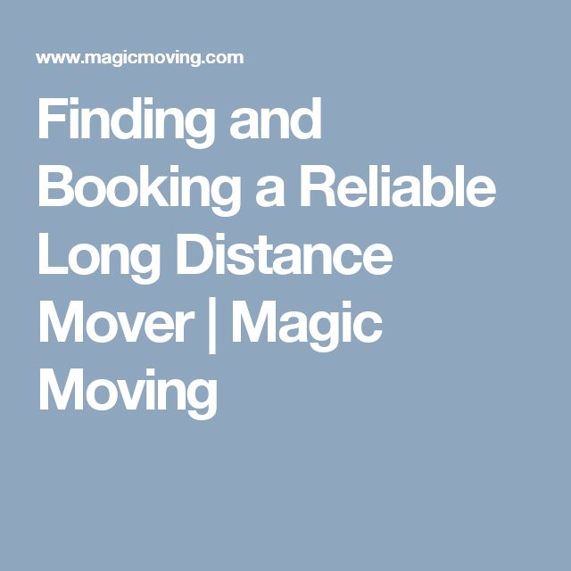 Finding and Booking a Reliable Long Distance Mover | Magic Moving