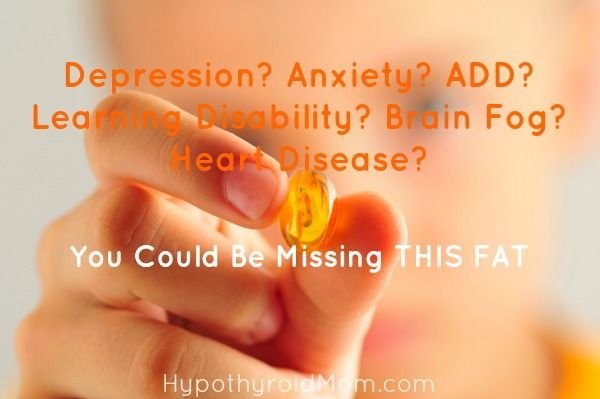 Depression? Anxiety? ADD? Learning Disability? Brain Fog? Heart Disease? You Could Be Missing This Fat