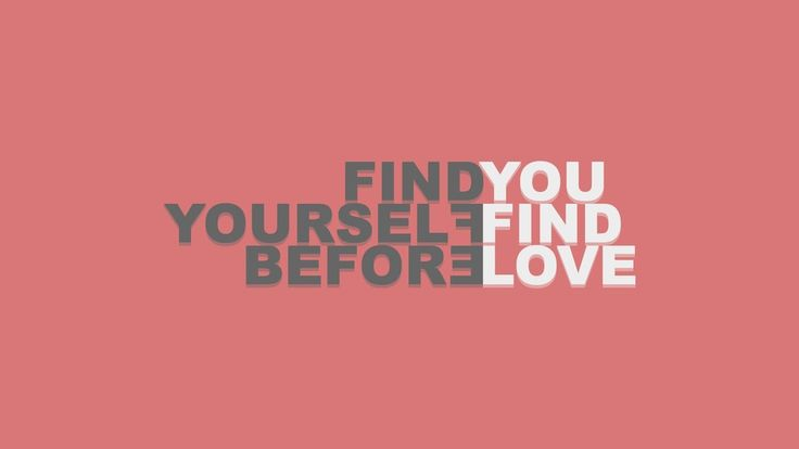 """""""Find Yourself Before You Find Love"""" - Unknown [1920x1080]"""