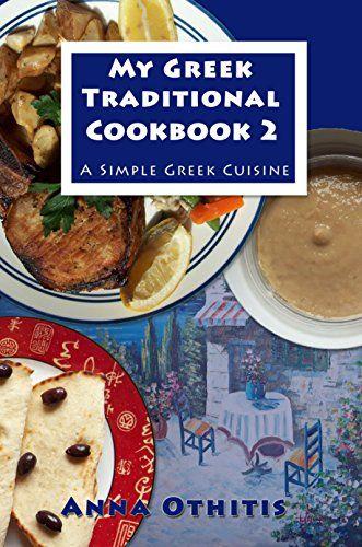 My Greek Traditional Cookbook 2: A Simple Greek Cuisine by Anna Othitis http://www.amazon.com/dp/B0151KVP3O/ref=cm_sw_r_pi_dp_flz-vb12FYXEF