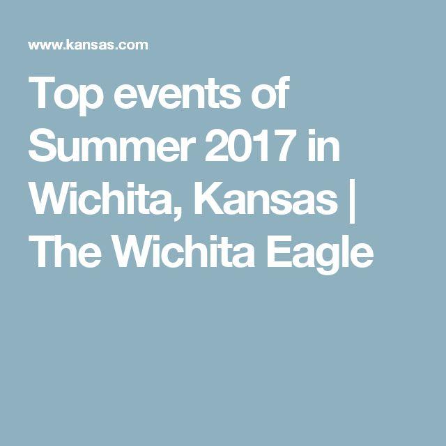 Top events of Summer 2017 in Wichita, Kansas   The Wichita Eagle