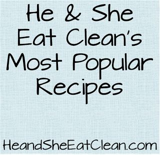 He and She Eat Clean's Most Popular Recipes! Find them at heandsheeatclean.com #cleaneating #recipes #appetizers #snacks #healthy #diet #mostpopular #heandsheeatclean
