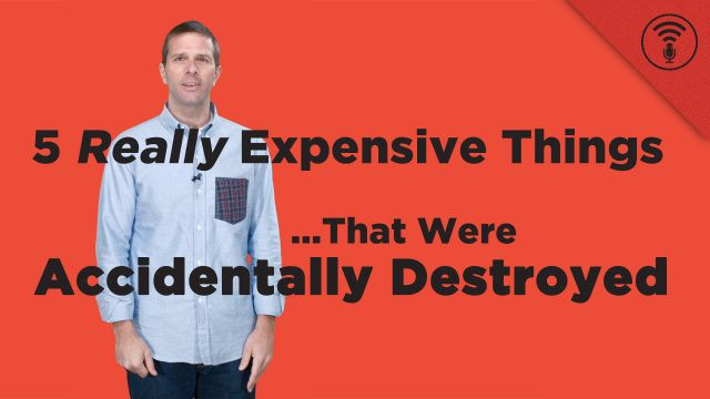 5 Really Expensive Things That Have Been Accidentally Destroyed