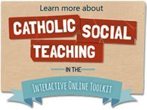 Learn more in the Catholic Social Teaching online toolkit