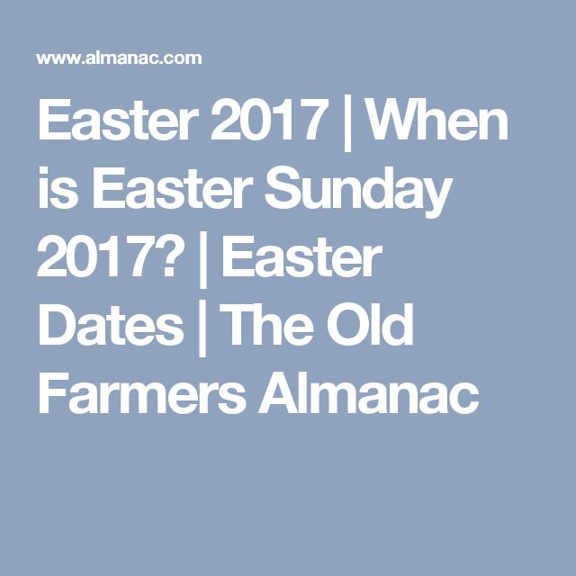 Easter 2017 | When is Easter Sunday 2017? | Easter Dates | The Old Farmers Almanac