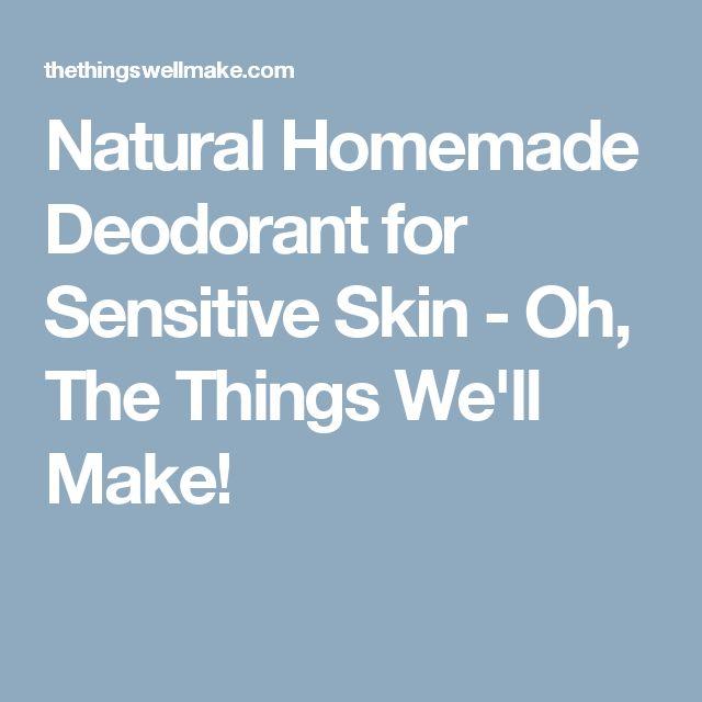 Natural Homemade Deodorant for Sensitive Skin - Oh, The Things We'll Make!
