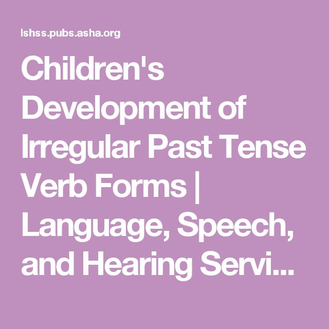 Children's Development of Irregular Past Tense Verb Forms | Language, Speech, and Hearing Services in Schools | ASHA Publications