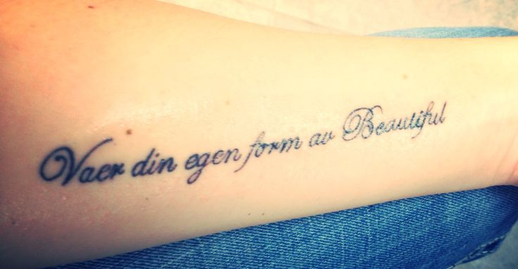 """My 6th tattoo I love it,it says """"Be your own kind of Beautiful"""" in Norwegian<3"""