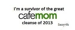 I'M A SURVIVOR OF THE GREAT CAFEMOM CLEANSE OF 2013