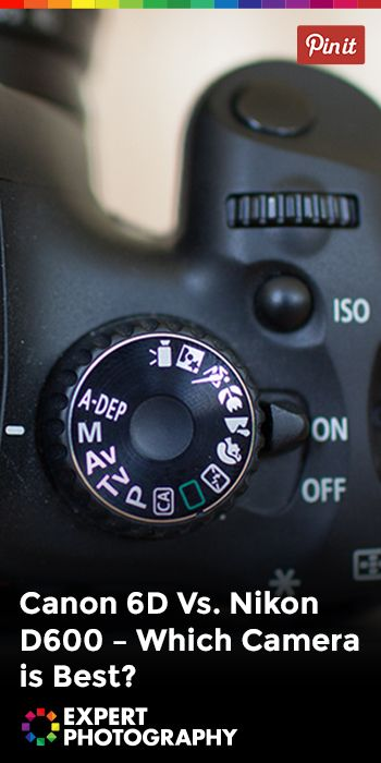 Canon 6D Vs. Nikon D600 - Which Camera is Best? » Expert Photography