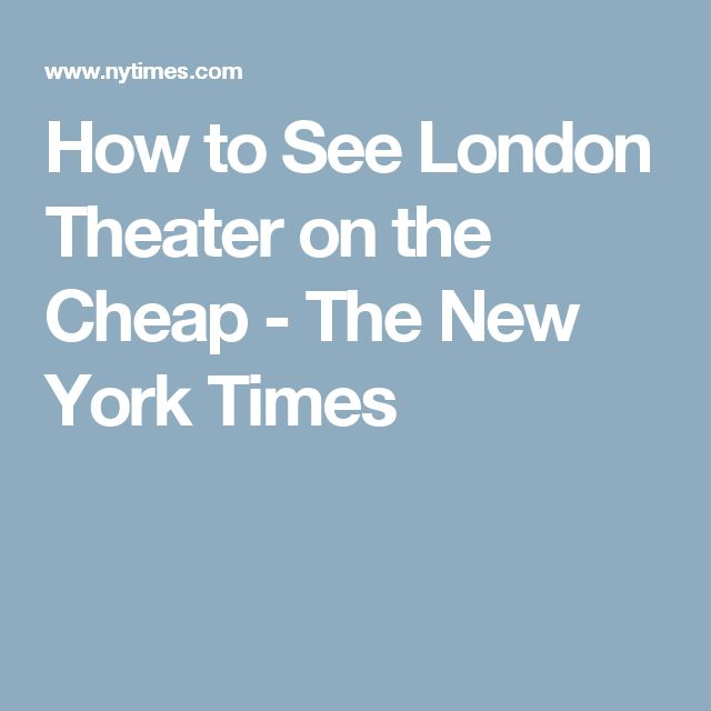 How to See London Theater on the Cheap - The New York Times