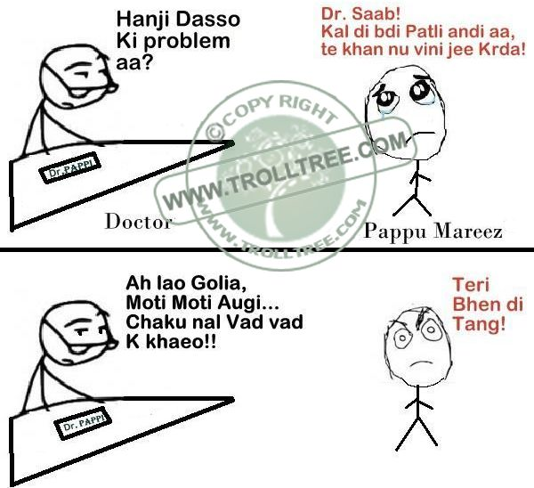 Share your Remark on the ‪#‎trolls‬, Hindi ‪#‎Jokes‬, ‪#‎Punjabi‬ Jokes, Funny ‪#‎pictures‬ & jokes, Spectacular Silly jokes. Get all updates of modern Hindi & Punjabi joke & other ‪#‎Humorous‬ troll only on ‪@ www.trolltree.com‬ Funny #Punjabi #Trolls : The ‪#‎Doctor‬`s Consultation