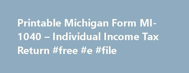 Printable Michigan Form MI-1040 – Individual Income Tax Return #free #e #file http://incom.remmont.com/printable-michigan-form-mi-1040-individual-income-tax-return-free-e-file/  #michigan income tax forms # Michigan Income Tax Form MI-1040 Printable Michigan Income Tax Form MI-1040 Form MI-1040 is the most common individual income tax return filed for Michigan State residents. You must file MI-1040 once a year; you may file online with efile or by mail. For more information about the…