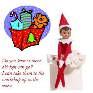 An Elf on the Shelf idea I like! Have your Elf help the children collect their old unused toys and books to go back to the North Pole so that Santa and his crew can spiff them up and give to other children. What a positive spin on the Elf on the Shelf idea!