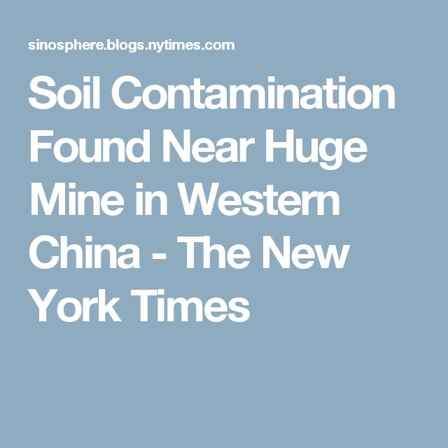 Soil Contamination Found Near Huge Mine in Western China - The New York Times