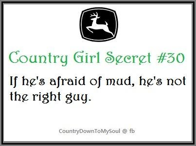Not much of a REAL country girl, but being afraid of mud is just kinda stupid.