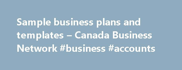 Sample business plans and templates – Canada Business Network #business #accounts http://bank.nef2.com/sample-business-plans-and-templates-canada-business-network-business-accounts/  #sample business plan # Sample business plans and templates Sample business plans and templates can help you develop a professional document that will serve as an in-depth marketing tool to convince others of your venture s potential for success. However, creating your own plan can be a complex process, and you…