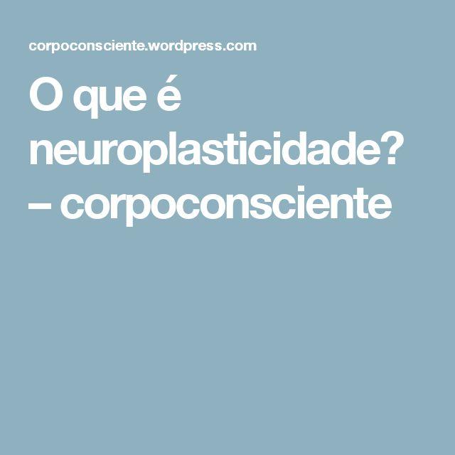 O que é neuroplasticidade? – corpoconsciente