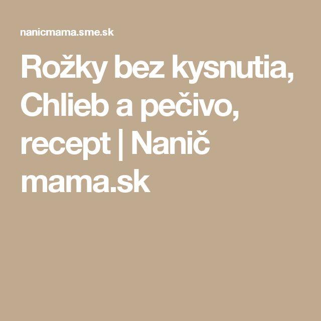 Rožky bez kysnutia, Chlieb a pečivo, recept | Nanič mama.sk