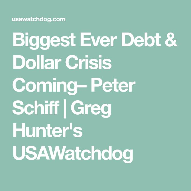 Biggest Ever Debt & Dollar Crisis Coming– Peter Schiff | Greg Hunter's USAWatchdog