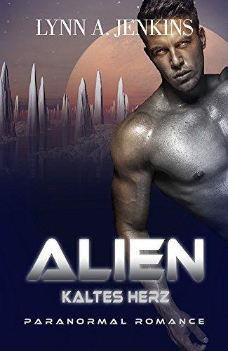 Alien - Kaltes Herz: Paranormale Liebesgeschichte (Paranormal Romance) (Übersinnliche Fantasy Kurzgeschichten) eBook: Lynn A. Jenkins: Amazon.de: Kindle-Shop