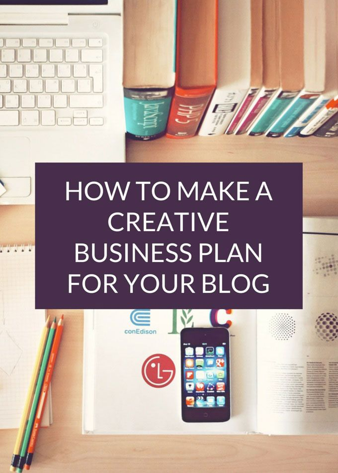 How to make a creative business plan for your blog. Want to make money from your blog? You need to create a plan like this.