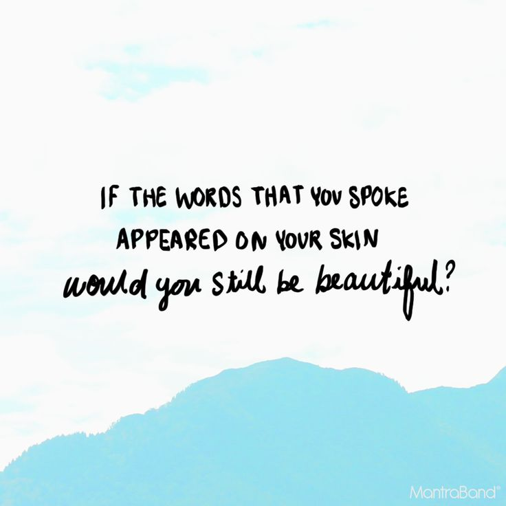 IF THE WORDS THAT YOU SPOKE APPEARED ON YOUR SKIN, WOULD YOU STILL BE —…