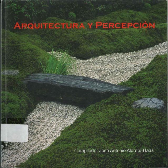 Aldrete-Haas, Jose Antonio. Arquitectura y percepción. 1ª ed. Mexico: Universidad Iberoamericana, 2007. ISBN: 968-859-630-2