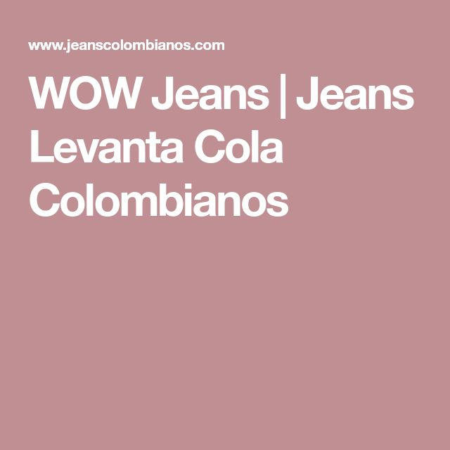 WOW Jeans | Jeans Levanta Cola Colombianos