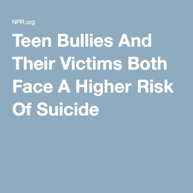 Teen Bullies And Their Victims Both Face A Higher Risk Of Suicide