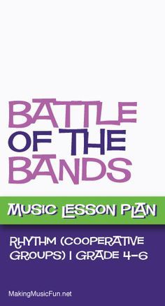 Battle of the Bands (Rhythm) | Free Music Lesson Plan - http://www.makingmusicfun.net/htm/f_mmf_music_library/battle-of-the-bands-music-lesson-rhythm.htm