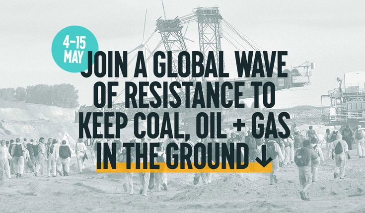 "Join a global wave of resistance to keep coal, oil + gas in the ground | breakfree2016.org | ""May 4-15, 2016: A global wave of mass actions will target the world's most dangerous fossil fuel projects, in order to keep coal, oil and gas in the ground and accelerate the just transition to 100% renewable energy."" Click to read and share for more information."