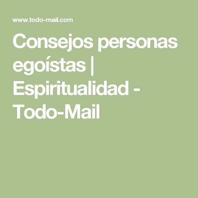 Consejos personas egoístas | Espiritualidad - Todo-Mail