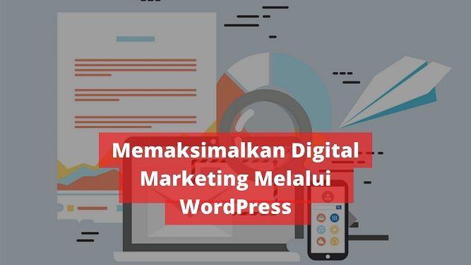 Beginilah Cara Memaksimalkan Digital Marketing Melalui Wordpress Digital Marketing Marketing Digital