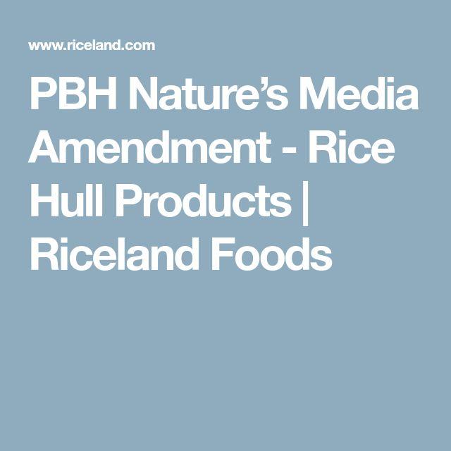PBH Nature's Media Amendment - Rice Hull Products   Riceland Foods
