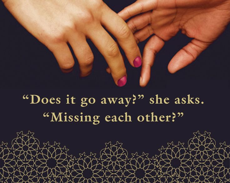 """Does it go away?"" she asks. ""Missing each other?"" Quote from If You Could Be Mine by Sara Farizan"