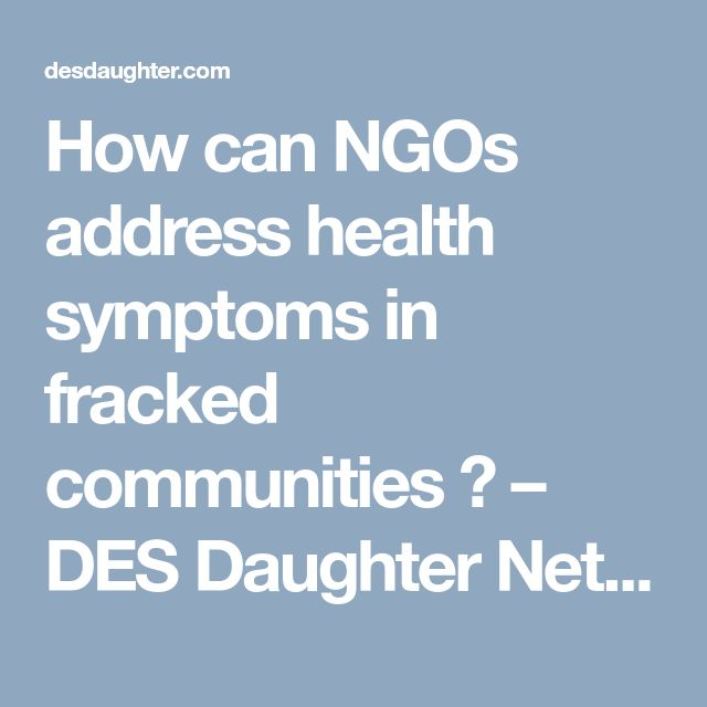 How can NGOs address health symptoms in fracked communities ? – DES Daughter Network