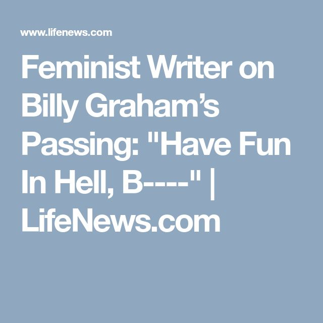 """Feminist Writer on Billy Graham's Passing: """"Have Fun In Hell, B----"""" 
