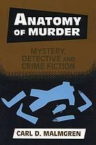 Anatomy of murder : mystery, detective, and crime fiction