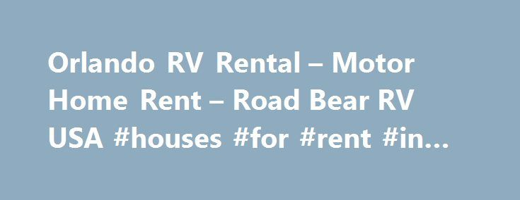Orlando RV Rental – Motor Home Rent – Road Bear RV USA #houses #for #rent #in #florida http://rental.nef2.com/orlando-rv-rental-motor-home-rent-road-bear-rv-usa-houses-for-rent-in-florida/  #cheap rv rentals # Get Directions  To save time on paperwork when you come in to collect your vehicle we offer the option to check-in online Phone: Transfer 1-855-926-8727 (Toll Free) Phone: Reservation 1-866-491-9853 (Toll Free) Distance from airport Complimentary transfer from and to Airport Hotels…