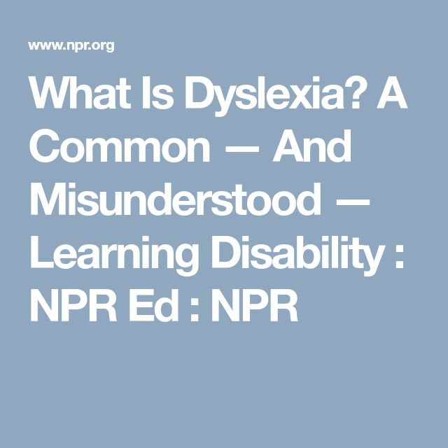 What Is Dyslexia? A Common — And Misunderstood — Learning Disability : NPR Ed : NPR