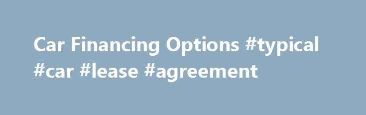 Car Financing Options #typical #car #lease #agreement http\/\/lease - car lease agreement