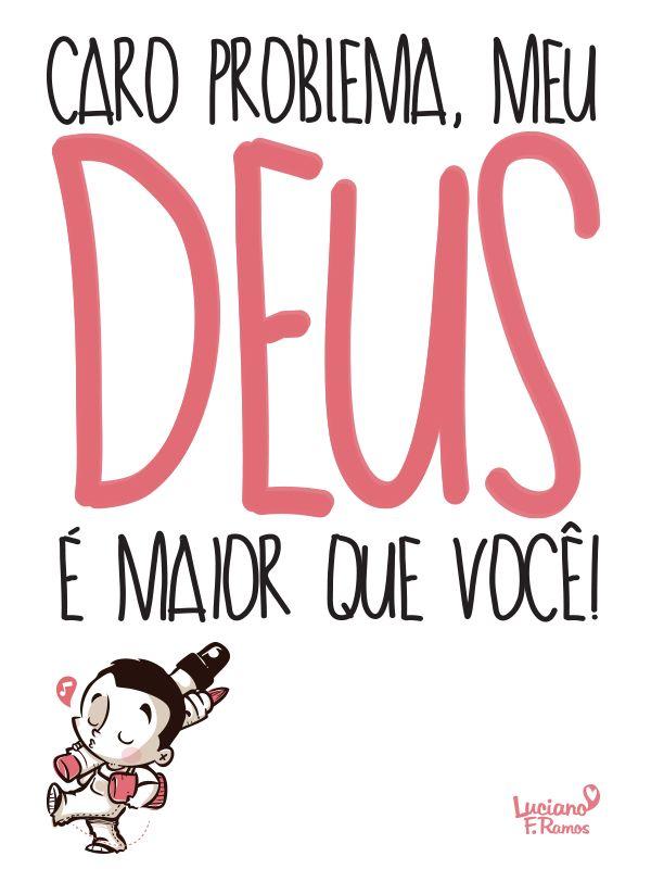 Caro problema, meu Deus é maior que você!