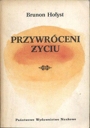 Przywróceni życiu, Brunon Hołyst, PWN, 1991, http://www.antykwariat.nepo.pl/przywroceni-zyciu-brunon-holyst-p-14104.html