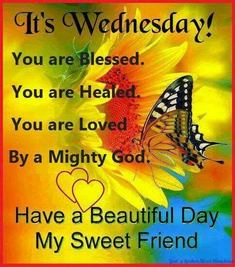 Its Wednesday! Have A Beautiful Day My Sweet Friend good morning wednesday happy wednesday good morning wednesday…