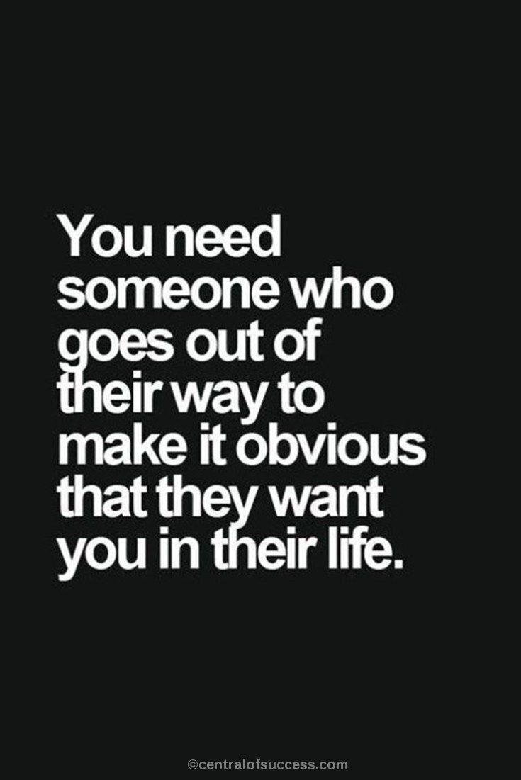 You Need Someone Who Goes Out Of Their Way To Make It Obvious That They Want You In Their Life Funny Relationship Quotes Happy Quotes Relationship Quotes