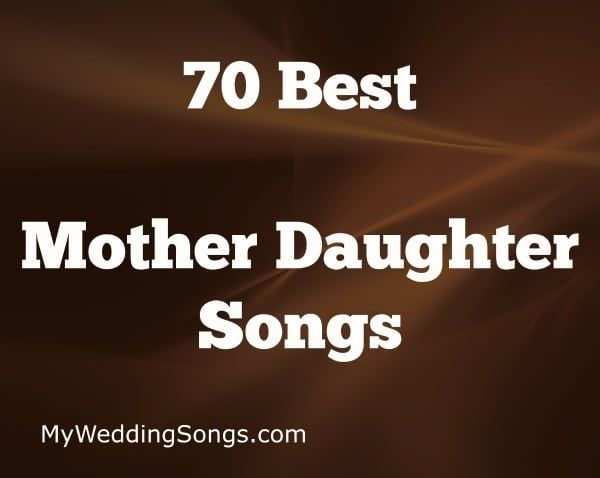 List of Mother Daughter Songs to celebrate a love between a mother, or mother-in-law, and her daughter. Great songs for a bride and her mother.