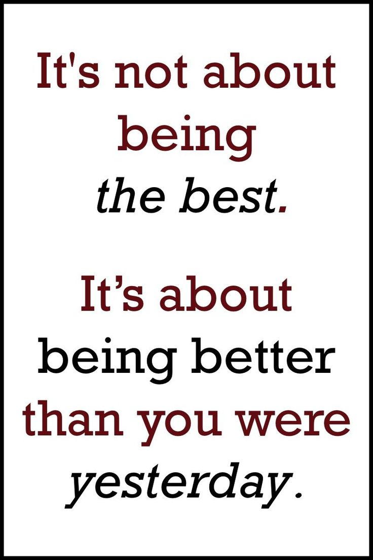 """""""It's not about being the best. It's about being better than you were yesterday."""" by Unknown >> http://on-linebusiness.com/quotes-its-not-about-being-the-best-its-about-being-better-than-you-were-yesterday/ >> How to find your Life Quote http://on-linebusiness.com/life-quotes/"""