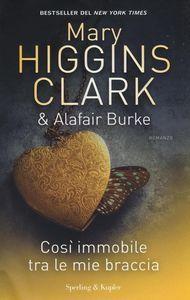 Libro Così immobile tra le mie braccia Mary Higgins Clark , Alafair Burke