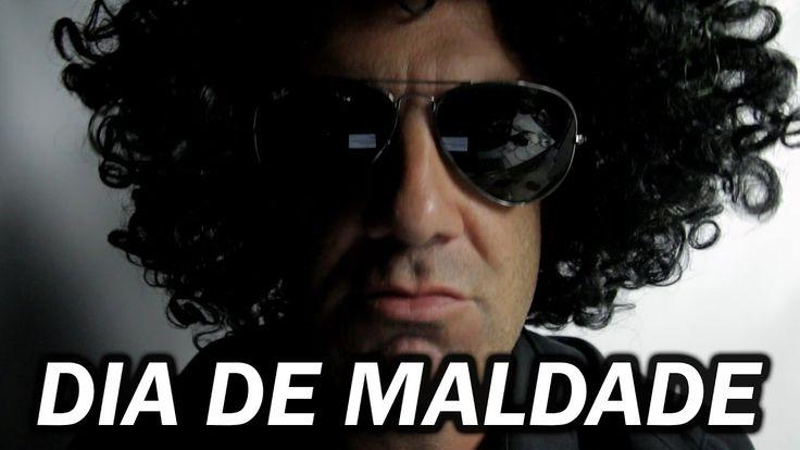 DIA DE MALDADE